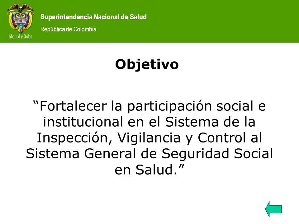 Superintendencia Nacional de Salud República de Colombia Estrategia 1 Vincular las políticas de participación ciudadana e institucional con las actividades de inspección, vigilancia y control de la Entidad.