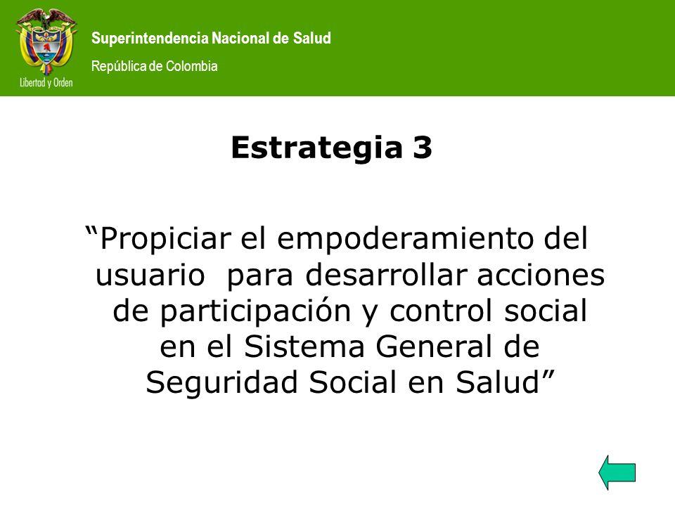 Superintendencia Nacional de Salud República de Colombia Estrategia 4 Promover alianzas estratégicas para fortalecer la participación y el control social en el Sistema General de Seguridad Social en Salud.