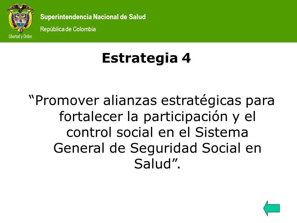 Superintendencia Nacional de Salud República de Colombia Estrategia 4 Promover alianzas estratégicas para fortalecer la participación y el control soc