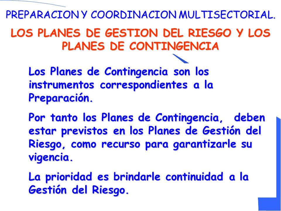 PREPARACION Y COORDINACION MULTISECTORIAL. LOS PLANES DE GESTION DEL RIESGO Y LOS PLANES DE CONTINGENCIA Los Planes de Contingencia son los instrument