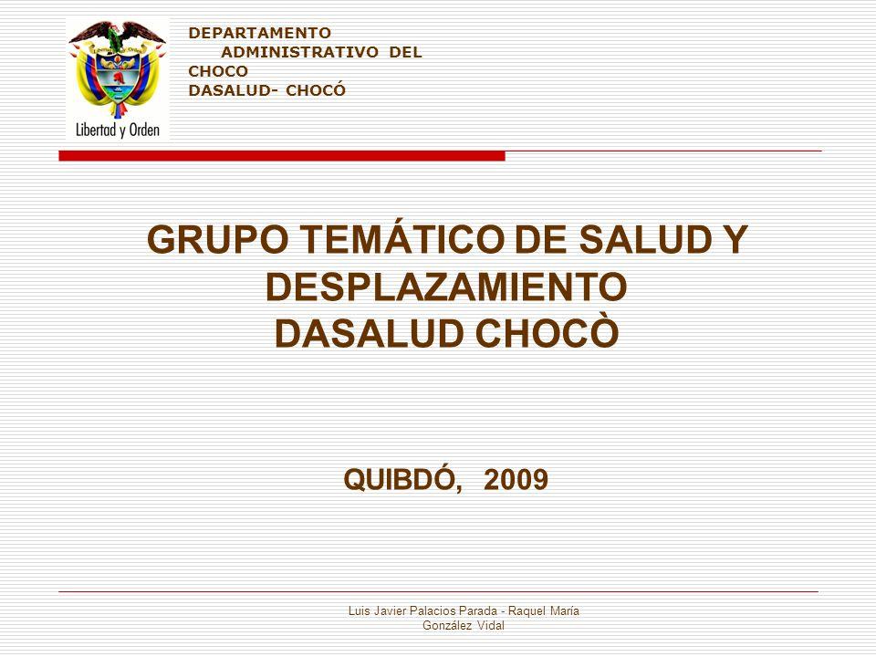El Chocó y el Desplazamiento TOTAL POBLACION 467.099 Censo 2005: 388.476 POBLACIÓN DESPLAZADA 82.631 Luis Javier Palacios Parada - Raquel María González Vidal