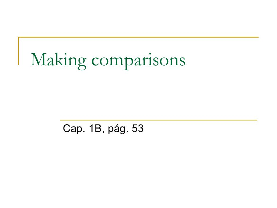 Making comparisons Cap. 1B, pág. 53