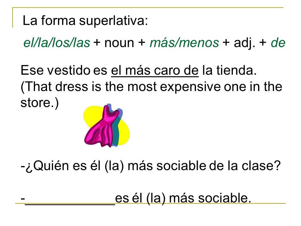 La forma superlativa: el/la/los/las + noun + más/menos + adj.