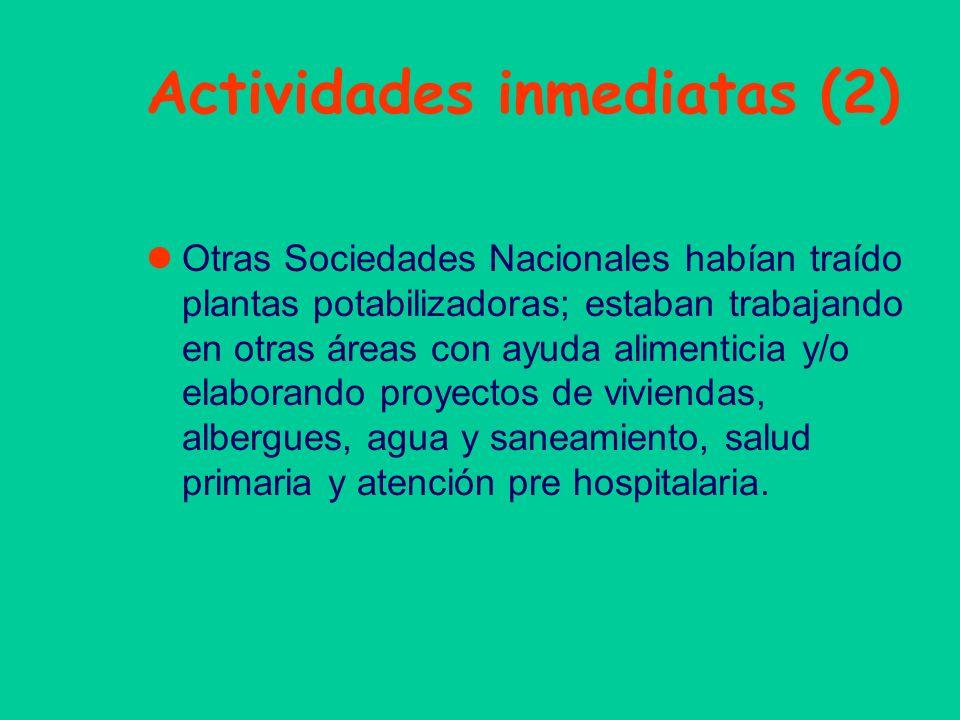 Actividades inmediatas (2) Otras Sociedades Nacionales habían traído plantas potabilizadoras; estaban trabajando en otras áreas con ayuda alimenticia