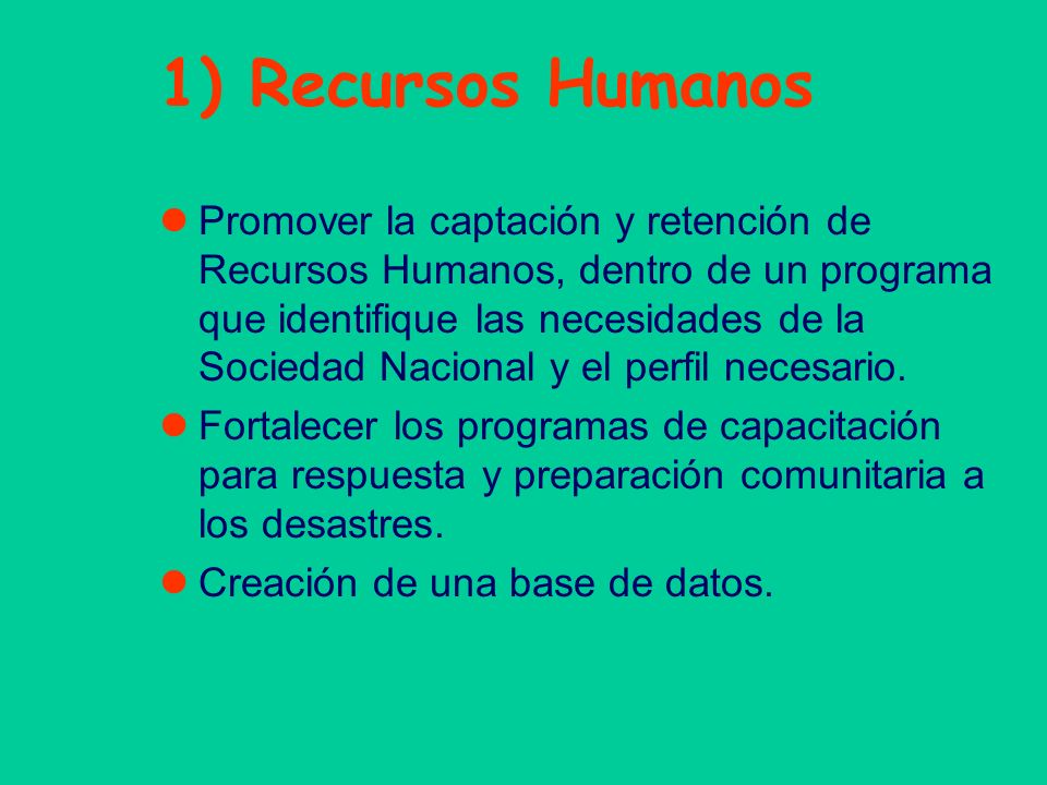 1) Recursos Humanos Promover la captación y retención de Recursos Humanos, dentro de un programa que identifique las necesidades de la Sociedad Nacion