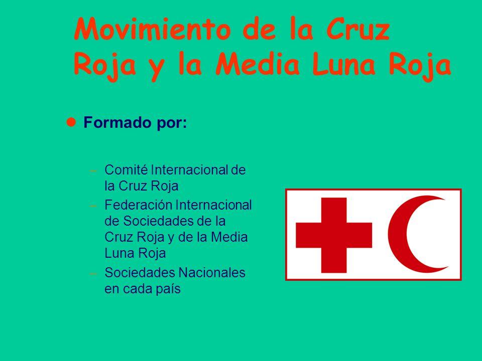 Movimiento de la Cruz Roja y la Media Luna Roja Formado por: –Comité Internacional de la Cruz Roja –Federación Internacional de Sociedades de la Cruz