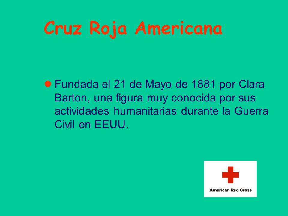 Cruz Roja Americana Fundada el 21 de Mayo de 1881 por Clara Barton, una figura muy conocida por sus actividades humanitarias durante la Guerra Civil e