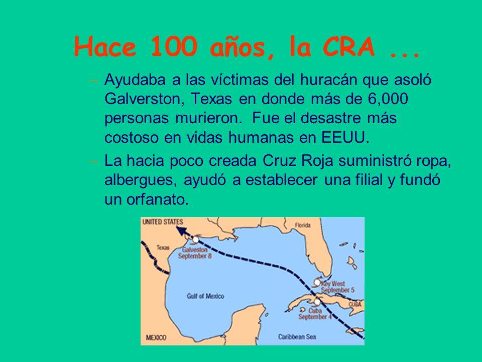 Hace 100 años, la CRA... –Ayudaba a las víctimas del huracán que asoló Galverston, Texas en donde más de 6,000 personas murieron. Fue el desastre más