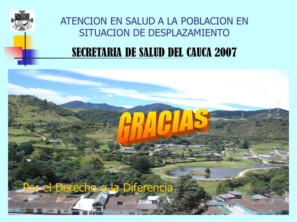 ATENCION EN SALUD A LA POBLACION EN SITUACION DE DESPLAZAMIENTO SECRETARIA DE SALUD DEL CAUCA 2007 Por el Derecho a la Diferencia
