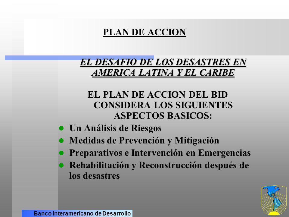 Banco Interamericano de Desarrollo PLAN DE ACCION DEL BID INSTRUMENTOS NUEVOS DE FINANCIAMIENTO PARA MEJORAR LA GESTION DEL BID EN CASOS DE DESASTRE MECANISMO DE RECONSTRUCCION PARA SITUACIONES DE EMERGENCIA PROGRAMAS EN VARIAS FASES FINANCIAMIENTO SECTORIAL SERVICIOS DE PREPARACION DE PROYECTOS