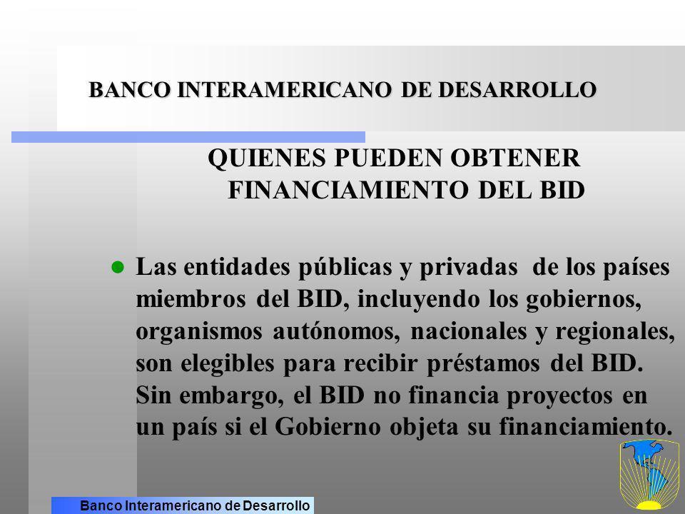 Banco Interamericano de Desarrollo AREAS DE ACCION DEL BID EL BID FINANCIA: Programas de infraestructura en: transporte, generación de energía, saneamiento, escuelas, hospitales, etc.