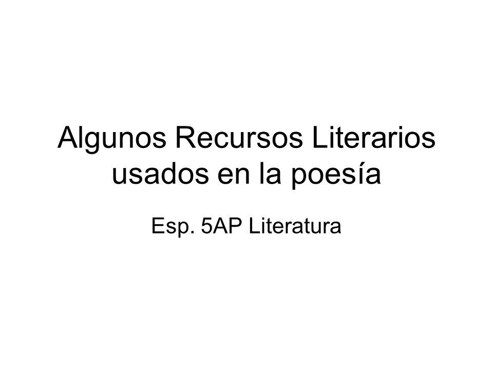 Algunos Recursos Literarios usados en la poesía Esp. 5AP Literatura