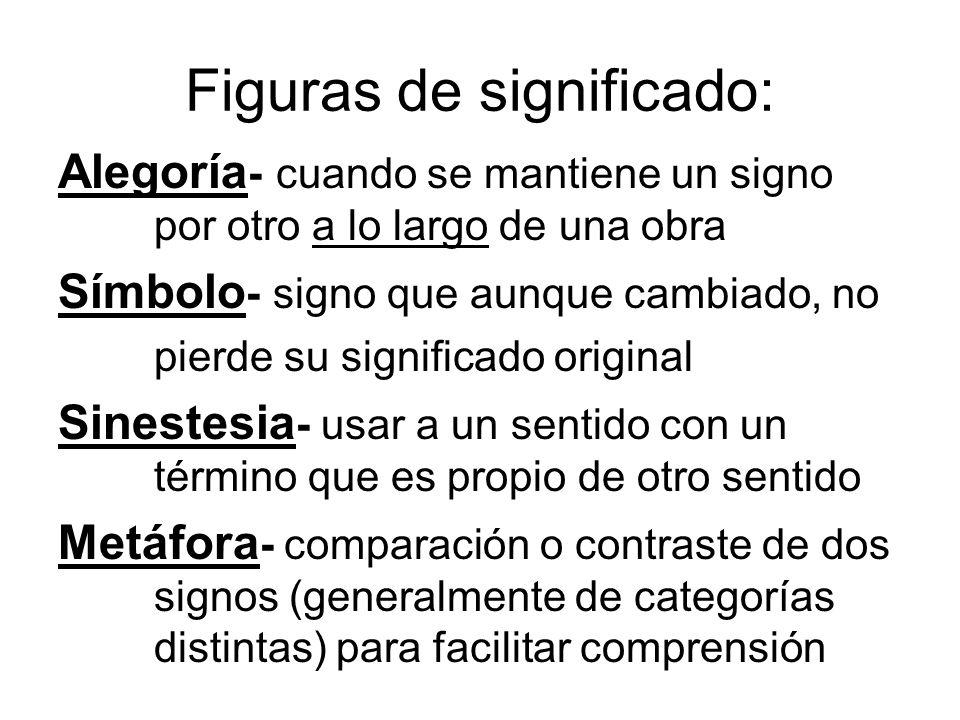 Figuras de significado: Alegoría - cuando se mantiene un signo por otro a lo largo de una obra Símbolo - signo que aunque cambiado, no pierde su signi
