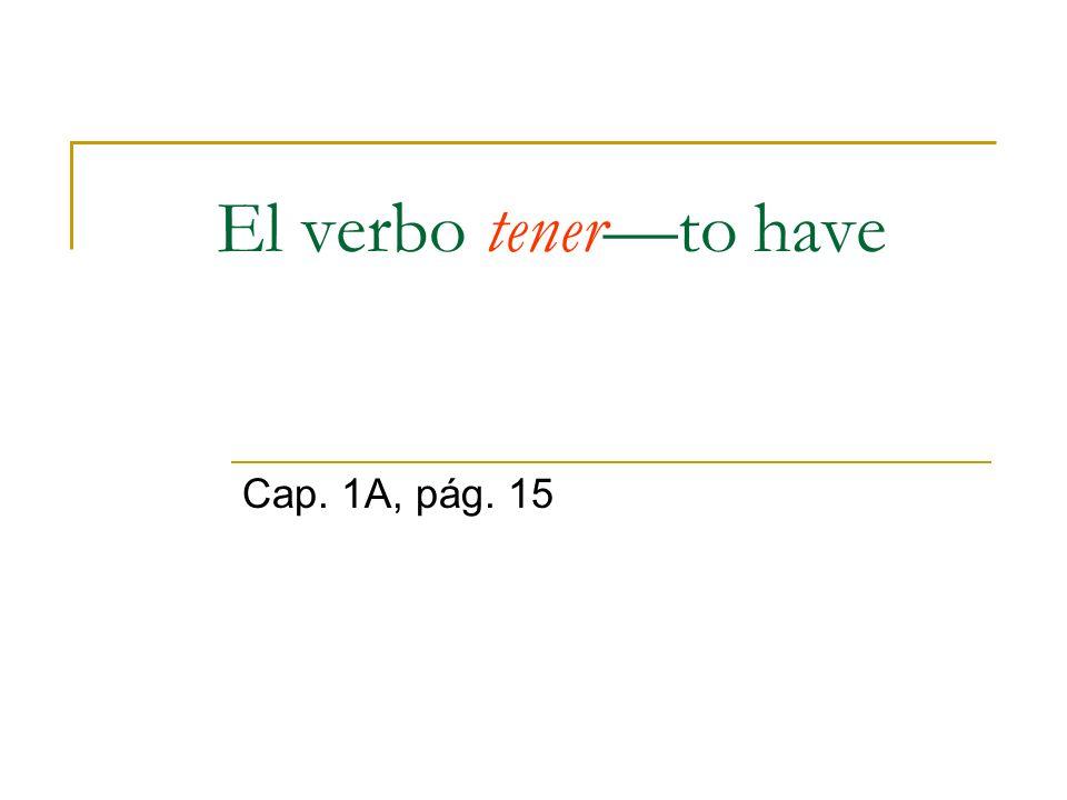 El verbo tenerto have Cap. 1A, pág. 15