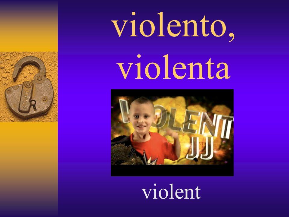 violento, violenta violent