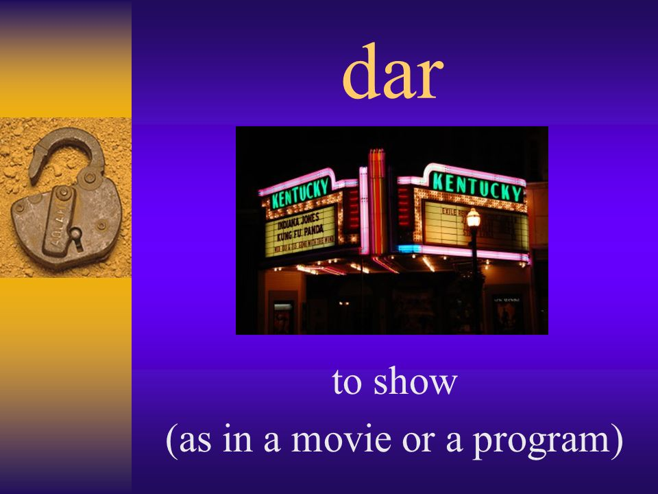 dar to show (as in a movie or a program)
