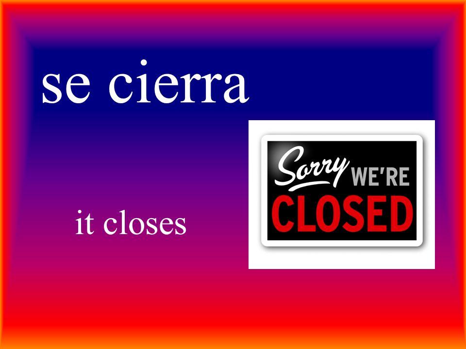 se cierra it closes