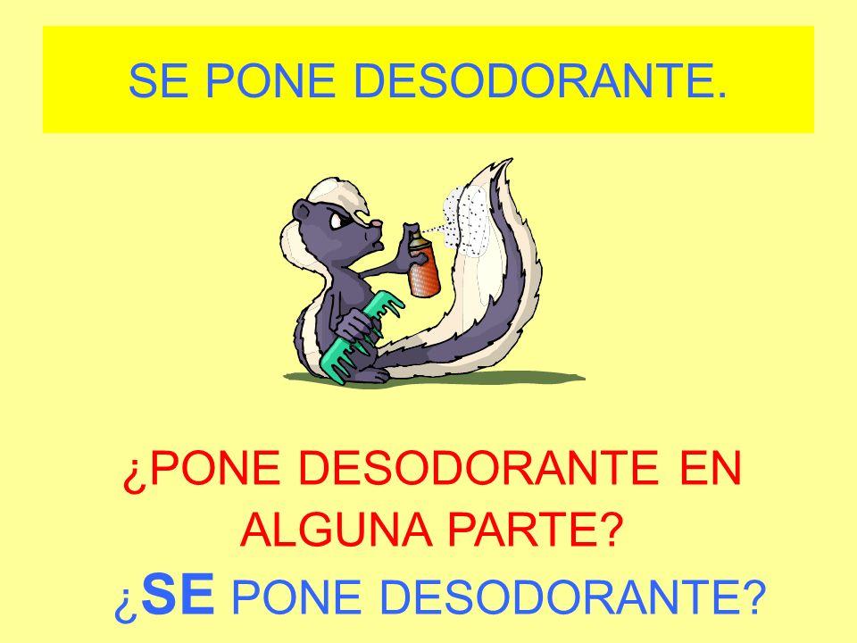 ¿PONE DESODORANTE EN ALGUNA PARTE ¿ SE PONE DESODORANTE SE PONE DESODORANTE.