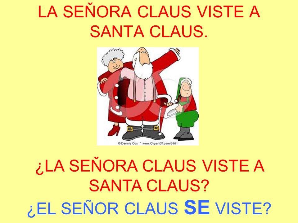 LA SEŇORA CLAUS VISTE A SANTA CLAUS. ¿LA SEŇORA CLAUS VISTE A SANTA CLAUS.