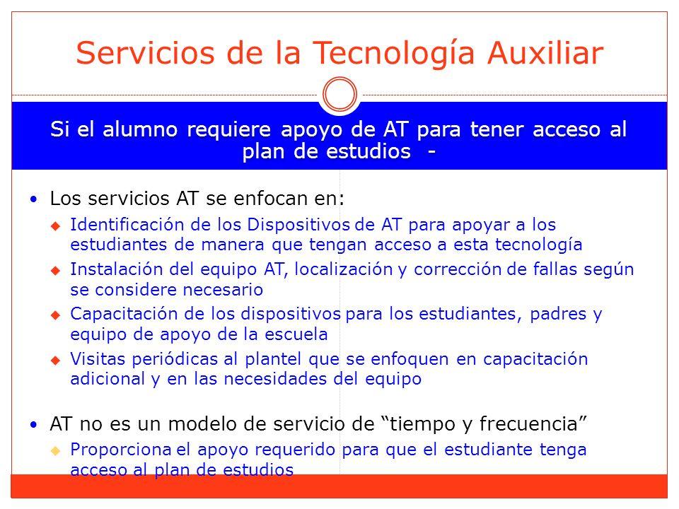 Si el alumno requiere apoyo de AT para tener acceso al plan de estudios - Los servicios AT se enfocan en: Identificación de los Dispositivos de AT par
