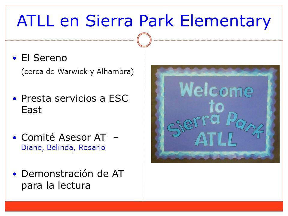 ATLL en Sierra Park Elementary El Sereno (cerca de Warwick y Alhambra) Presta servicios a ESC East Comité Asesor AT – Diane, Belinda, Rosario Demonstración de AT para la lectura