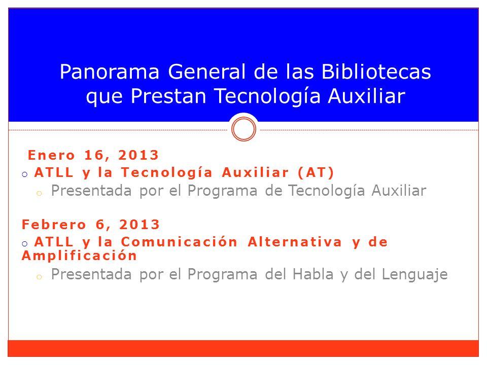 Enero 16, 2013 o ATLL y la Tecnología Auxiliar (AT) o Presentada por el Programa de Tecnología Auxiliar Febrero 6, 2013 o ATLL y la Comunicación Alter