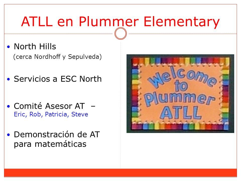 ATLL en Plummer Elementary North Hills (cerca Nordhoff y Sepulveda) Servicios a ESC North Comité Asesor AT – Eric, Rob, Patricia, Steve Demonstración de AT para matemáticas