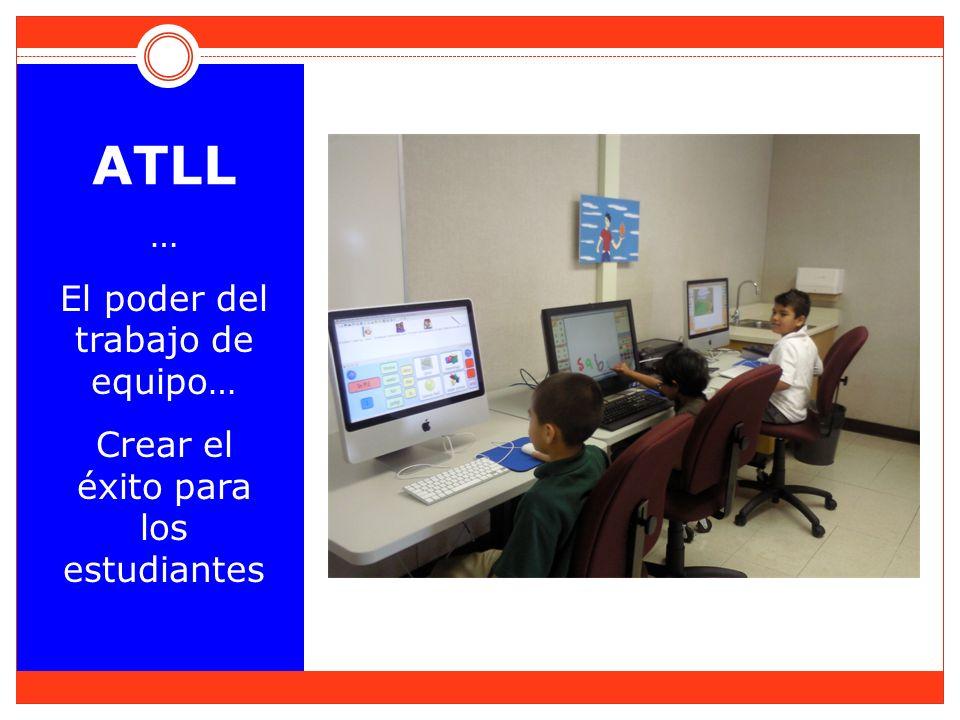 ATLL … El poder del trabajo de equipo… Crear el éxito para los estudiantes