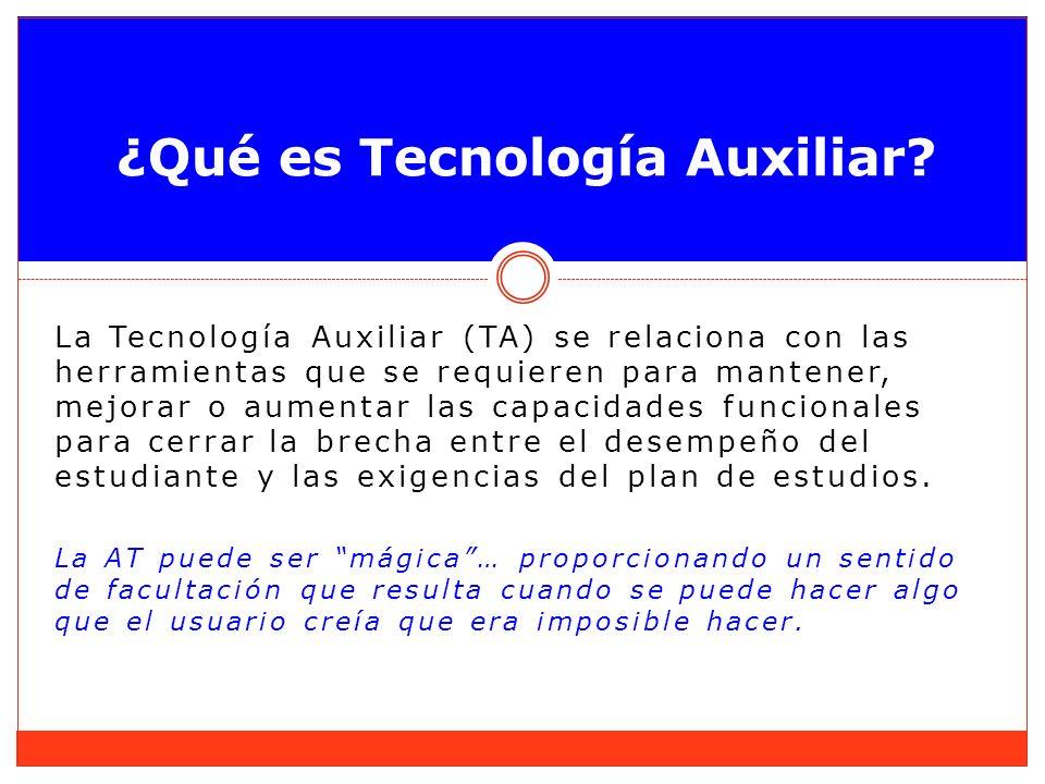 La Tecnología Auxiliar (TA) se relaciona con las herramientas que se requieren para mantener, mejorar o aumentar las capacidades funcionales para cerr