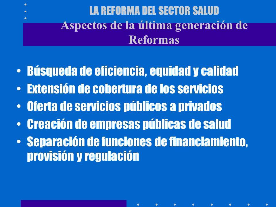LA REFORMA DEL SECTOR SALUD Concepto Es un proceso orientado a introducir cambios sustantivos en el sector, sus relaciones y funciones, con el propósi