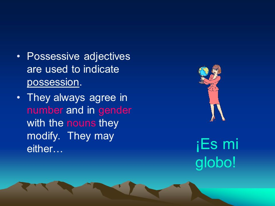 Possessive adjectives are used to indicate possession. They always agree in number and in gender with the nouns they modify. They may either… ¡Es mi g