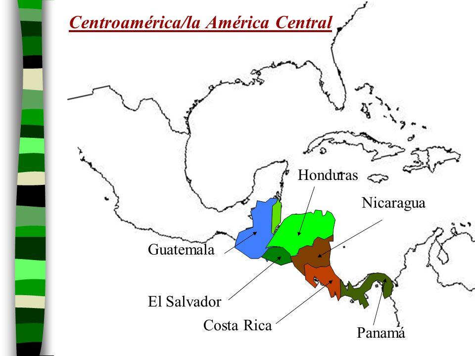 Centroamérica/la América Central Guatemala El Salvador Honduras Nicaragua Costa Rica Panamá
