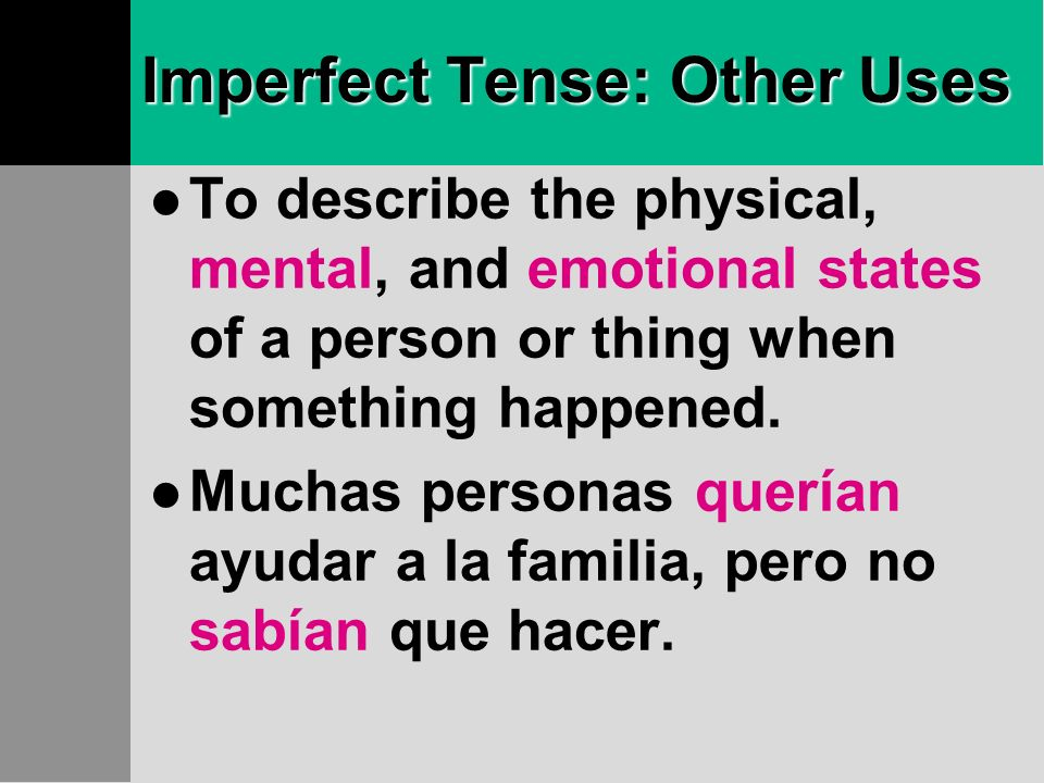 Imperfect Tense: Other Uses To describe the physical, mental, and emotional states of a person or thing when something happened.