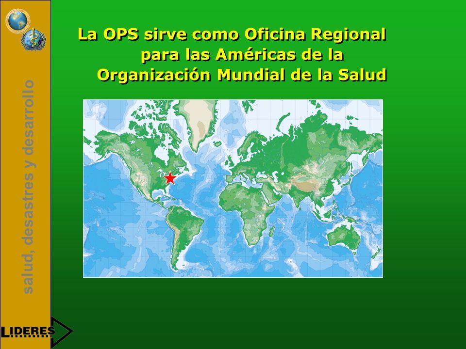 salud, desastres y desarrollo La OPS sirve como Oficina Regional para las Américas de la Organización Mundial de la Salud
