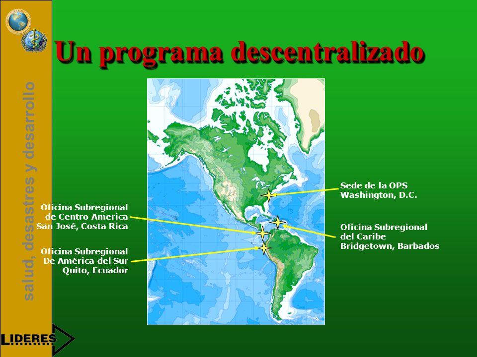 salud, desastres y desarrollo Un programa descentralizado Sede de la OPS Washington, D.C. Oficina Subregional del Caribe Bridgetown, Barbados Oficina