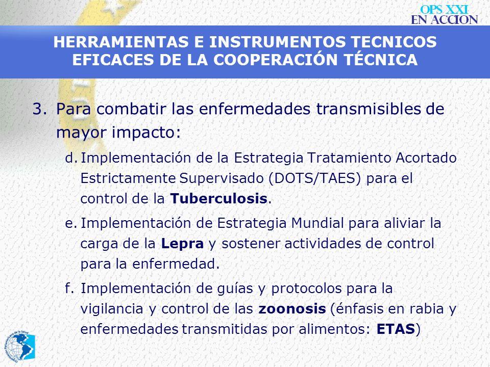 HERRAMIENTAS E INSTRUMENTOS TECNICOS EFICACES DE LA COOPERACIÓN TÉCNICA 3.Para combatir las enfermedades transmisibles de mayor impacto: a.Implementac