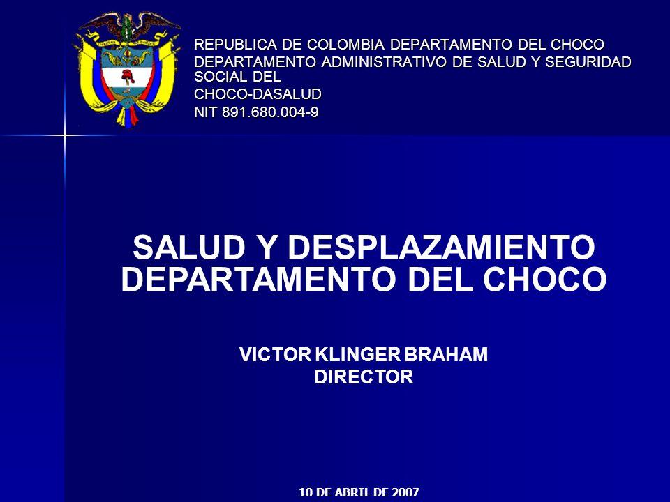 REPUBLICA DE COLOMBIA DEPARTAMENTO DEL CHOCO DEPARTAMENTO ADMINISTRATIVO DE SALUD Y SEGURIDAD SOCIAL DEL CHOCO-DASALUD NIT 891.680.004-9 SALUD Y DESPL