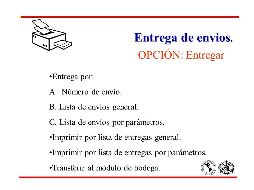 Entrega de envios. OPCIÓN: Entregar Entrega por: A. Número de envío. B. Lista de envíos general. C. Lista de envíos por parámetros. Imprimir por lista