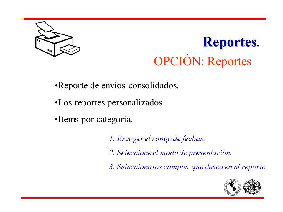 Reportes. OPCIÓN: Reportes Reporte de envíos consolidados. Los reportes personalizados Items por categoría. 1. Escoger el rango de fechas. 2. Seleccio