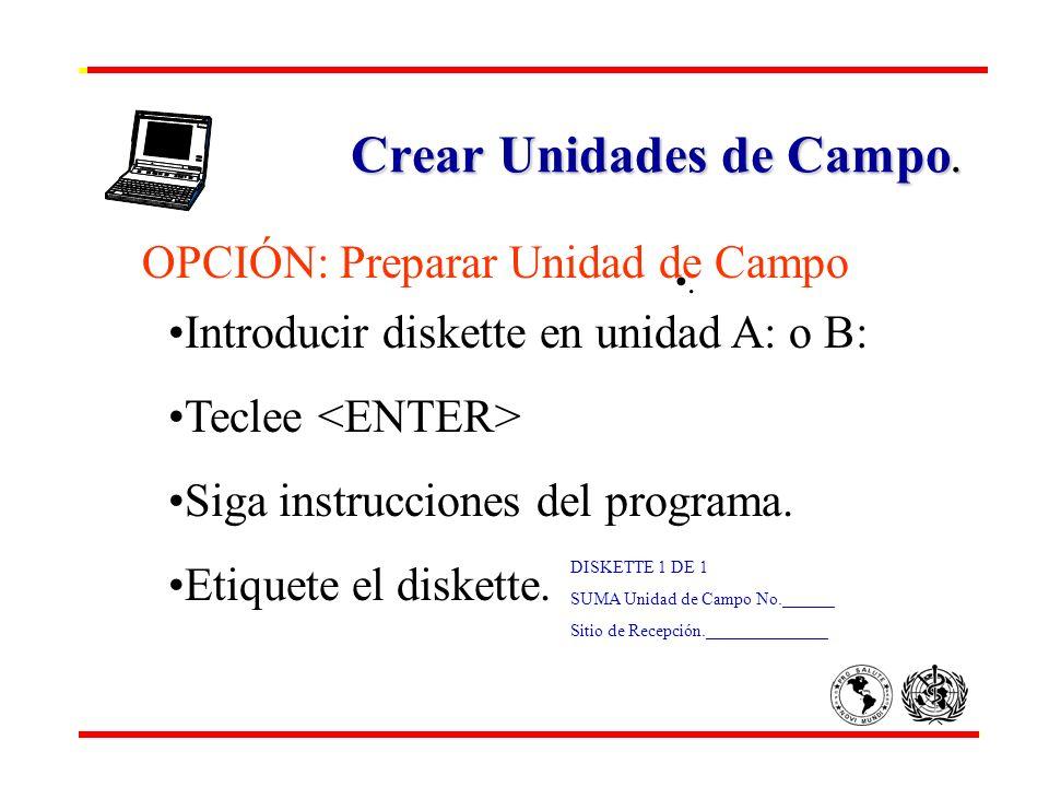 Crear Unidades de Campo.. DISKETTE 1 DE 1 SUMA Unidad de Campo No.______ Sitio de Recepción.______________ Introducir diskette en unidad A: o B: Tecle