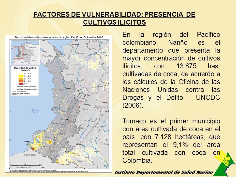 FACTORES DE VULNERABILIDAD: PRESENCIA DE CULTIVOS ILICITOS En la región del Pacífico colombiano, Nariño es el departamento que presenta la mayor conce
