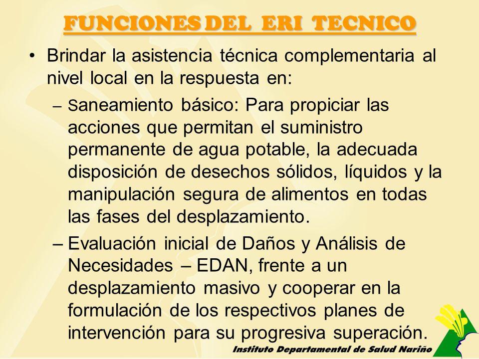 FUNCIONES DEL ERI TECNICO Brindar la asistencia técnica complementaria al nivel local en la respuesta en: –S aneamiento básico: Para propiciar las acc