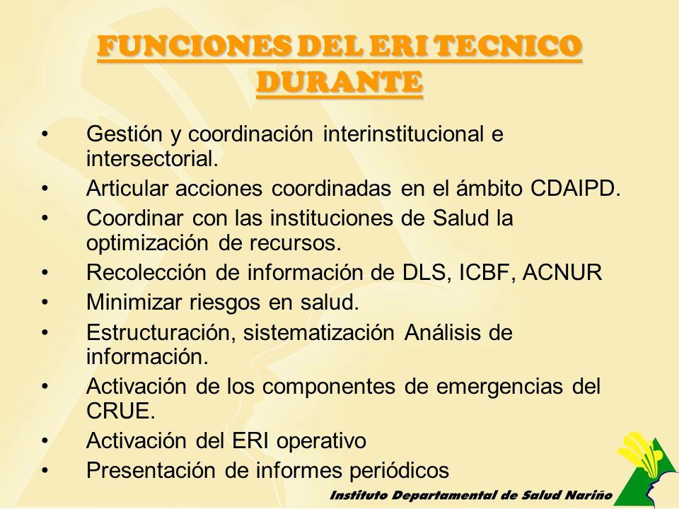 FUNCIONES DEL ERI TECNICO DURANTE Gestión y coordinación interinstitucional e intersectorial. Articular acciones coordinadas en el ámbito CDAIPD. Coor