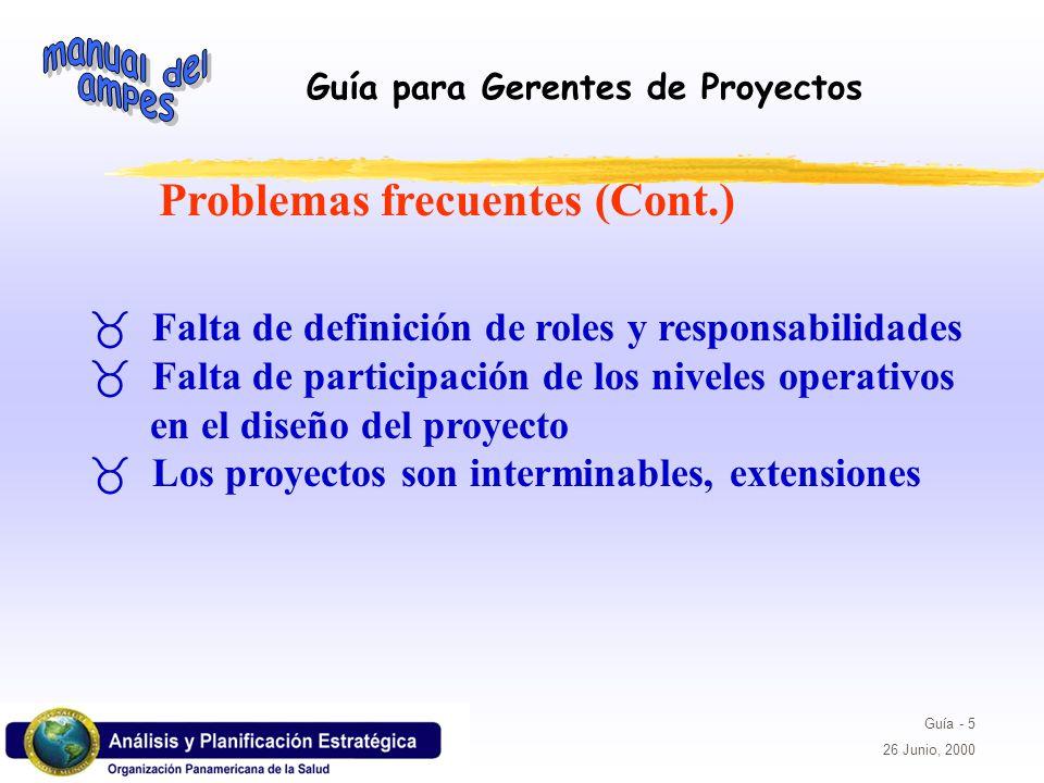 Guía para Gerentes de Proyectos Guía - 5 26 Junio, 2000 _ Falta de definición de roles y responsabilidades _ Falta de participación de los niveles ope