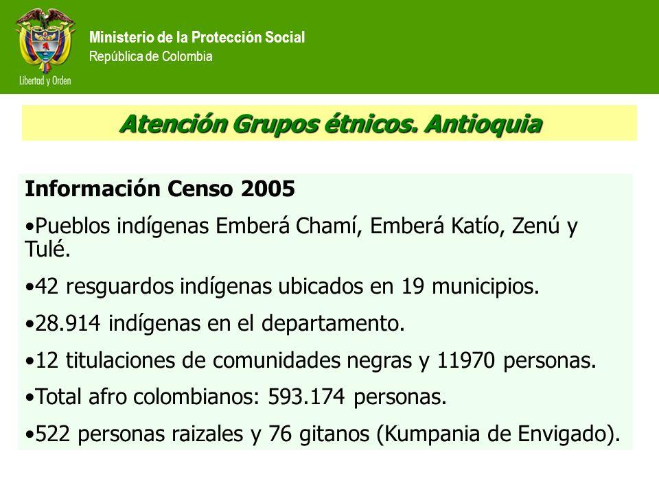 Ministerio de la Protección Social República de Colombia Atención Grupos étnicos. Antioquia Información Censo 2005 Pueblos indígenas Emberá Chamí, Emb