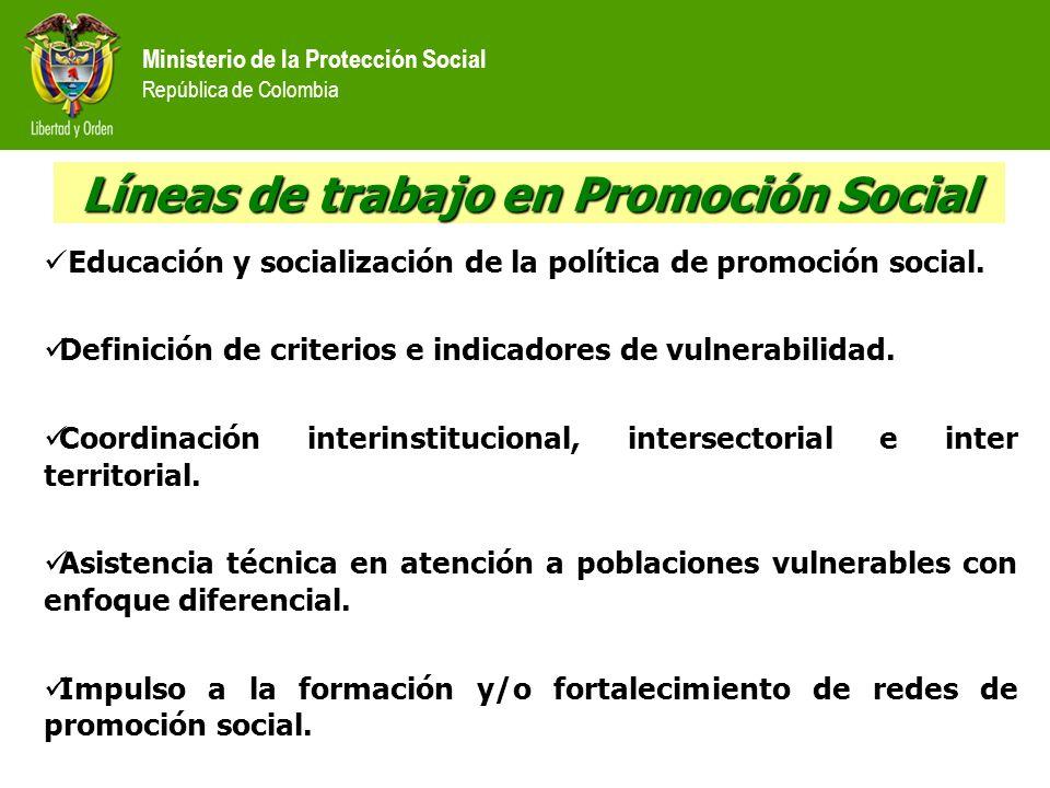 Ministerio de la Protección Social República de Colombia Líneas de trabajo en Promoción Social Educación y socialización de la política de promoción s