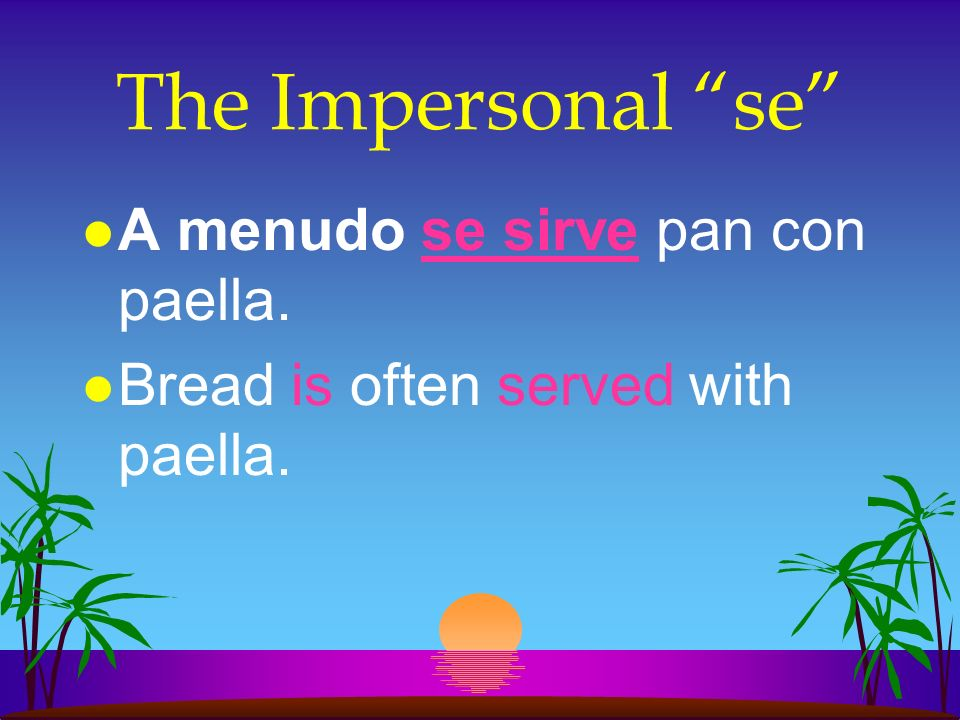 The Impersonal se l A menudo se sirve pan con paella. l Bread is often served with paella.