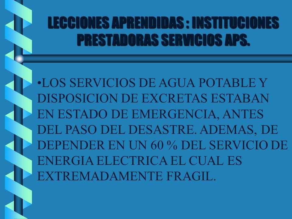 LECCIONES APRENDIDAS : INSTITUCIONES PRESTADORAS SERVICIOS APS. LOS SERVICIOS DE AGUA POTABLE Y DISPOSICION DE EXCRETAS ESTABAN EN ESTADO DE EMERGENCI