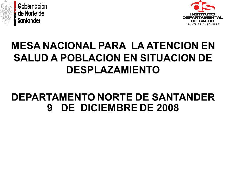 MESA NACIONAL PARA LA ATENCION EN SALUD A POBLACION EN SITUACION DE DESPLAZAMIENTO DEPARTAMENTO NORTE DE SANTANDER 9 DE DICIEMBRE DE 2008