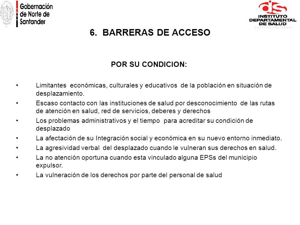 6. BARRERAS DE ACCESO POR SU CONDICION: Limitantes económicas, culturales y educativos de la población en situación de desplazamiento. Escaso contacto